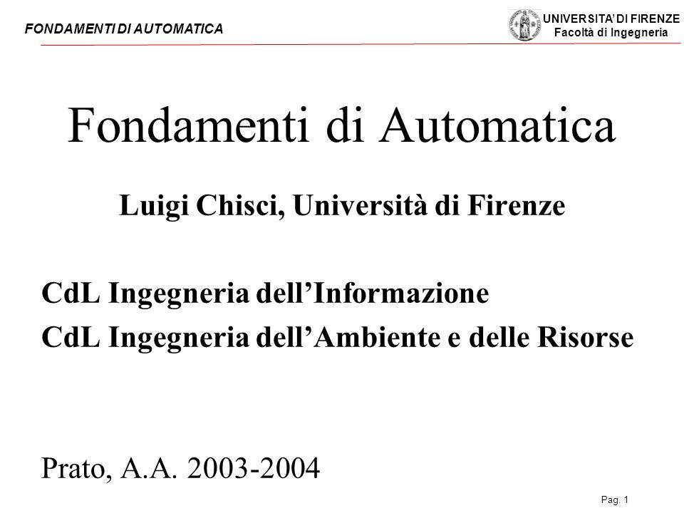 UNIVERSITA' DI FIRENZE Facoltà di Ingegneria FONDAMENTI DI AUTOMATICA Pag. 1 Fondamenti di Automatica Luigi Chisci, Università di Firenze CdL Ingegner