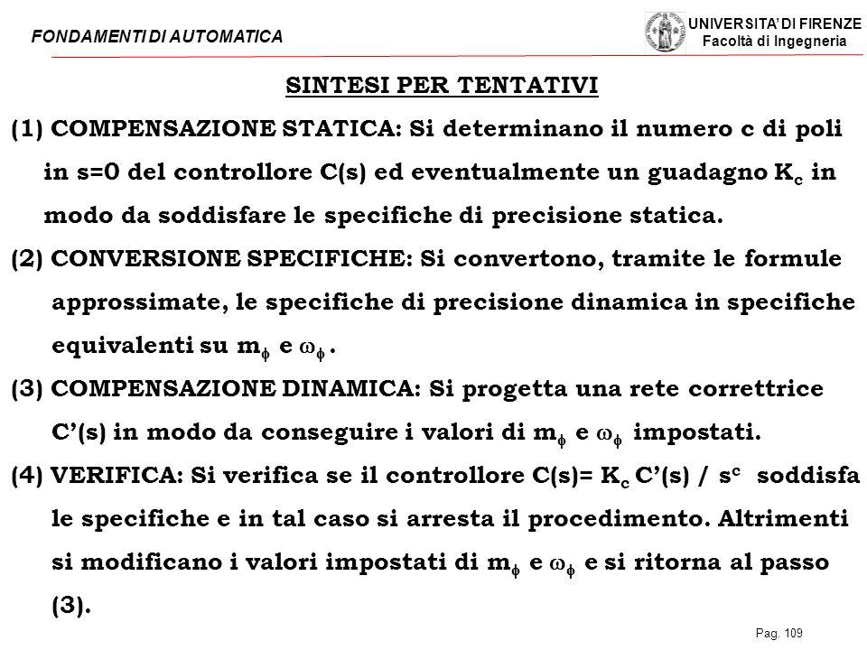 UNIVERSITA' DI FIRENZE Facoltà di Ingegneria FONDAMENTI DI AUTOMATICA Pag. 109 SINTESI PER TENTATIVI (1) COMPENSAZIONE STATICA: Si determinano il nume