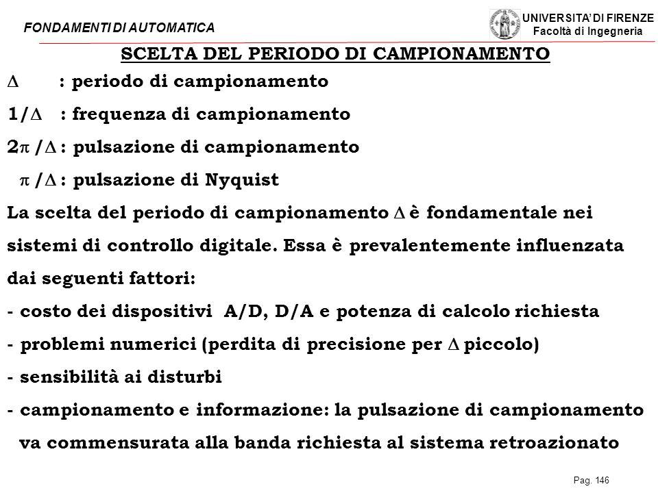 UNIVERSITA' DI FIRENZE Facoltà di Ingegneria FONDAMENTI DI AUTOMATICA Pag. 146 SCELTA DEL PERIODO DI CAMPIONAMENTO  : periodo di campionamen