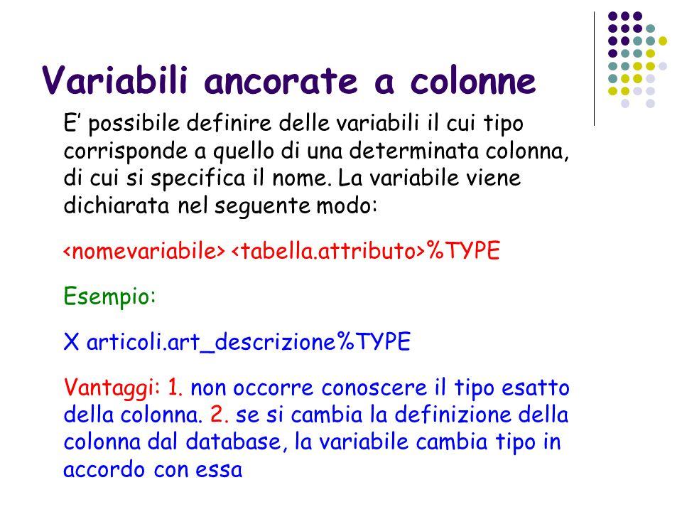Variabili ancorate a colonne E' possibile definire delle variabili il cui tipo corrisponde a quello di una determinata colonna, di cui si specifica il nome.