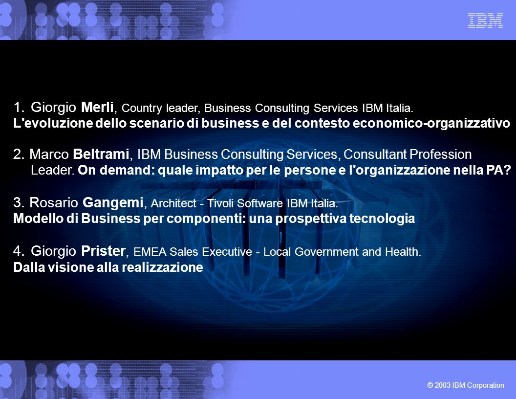 © 2003 IBM Corporation 1.Giorgio Merli, Country leader, Business Consulting Services IBM Italia. L'evoluzione dello scenario di business e del contest