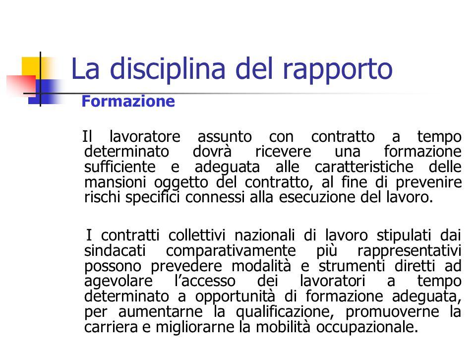 La disciplina del rapporto Principio di non discriminazione Al prestatore di lavoro con contratto a tempo determinato spettano le ferie e la gratifica