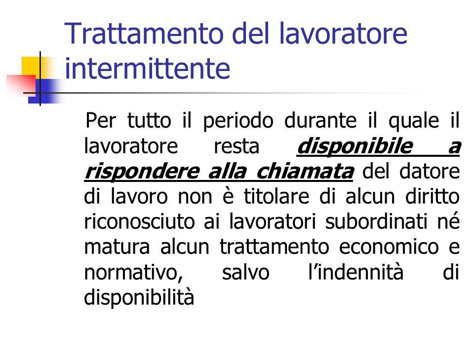Trattamento del lavoratore intermittente Il trattamento economico, normativo e previdenziale del lavoratore intermittente è riproporzionato, in ragion