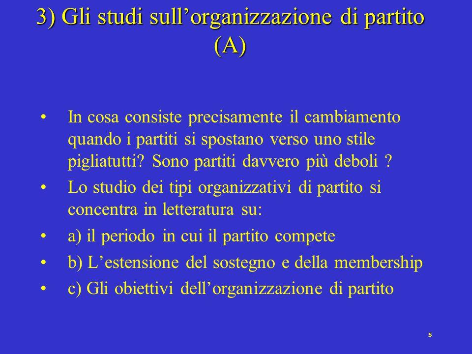4 2) Organizzazione partitica e volatilità elettorale (B) Perché i partiti avrebbero scelto di allentare i legami sociali favorendo la destabilizzazione dei propri elettorati .