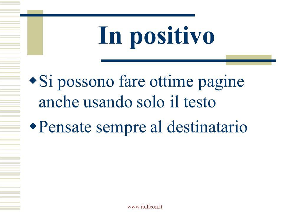 www.italicon.it In positivo  Si possono fare ottime pagine anche usando solo il testo  Pensate sempre al destinatario