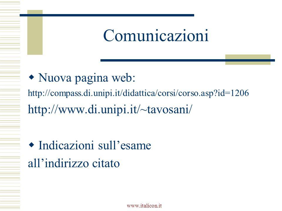 www.italicon.it Comunicazioni  Nuova pagina web: http://compass.di.unipi.it/didattica/corsi/corso.asp?id=1206 http://www.di.unipi.it/~tavosani/  Indicazioni sull'esame all'indirizzo citato