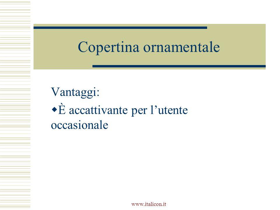 www.italicon.it Copertina ornamentale Vantaggi:  È accattivante per l'utente occasionale
