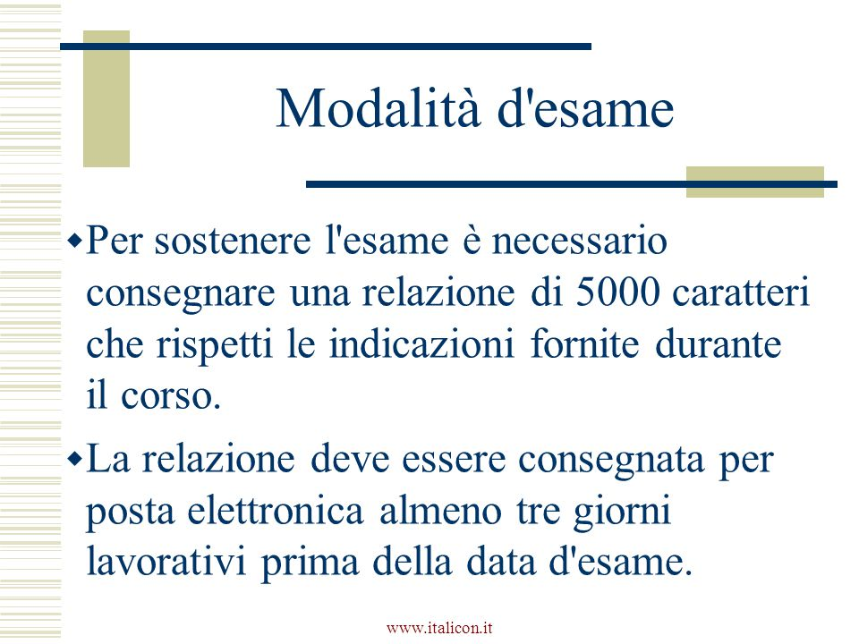 www.italicon.it Modalità d esame  Per sostenere l esame è necessario consegnare una relazione di 5000 caratteri che rispetti le indicazioni fornite durante il corso.