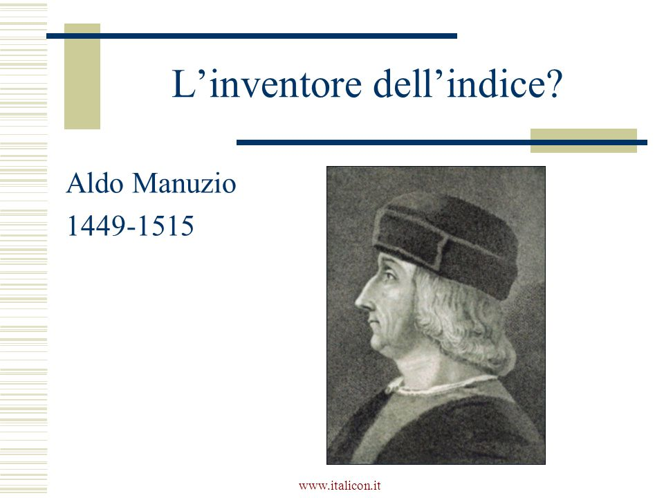 www.italicon.it L'inventore dell'indice? Aldo Manuzio 1449-1515