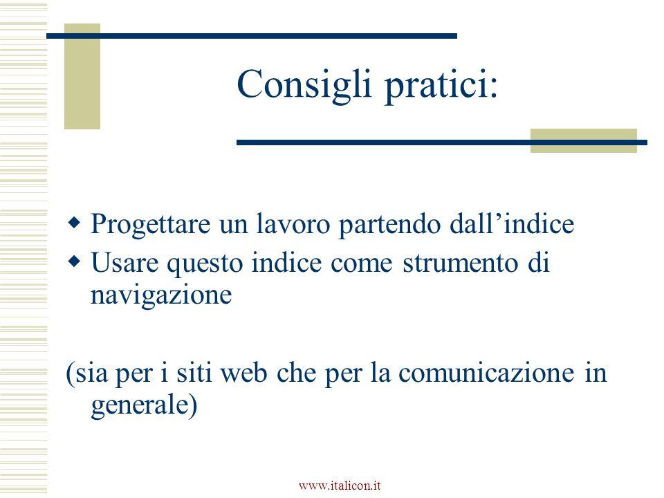 www.italicon.it Consigli pratici:  Progettare un lavoro partendo dall'indice  Usare questo indice come strumento di navigazione (sia per i siti web che per la comunicazione in generale)