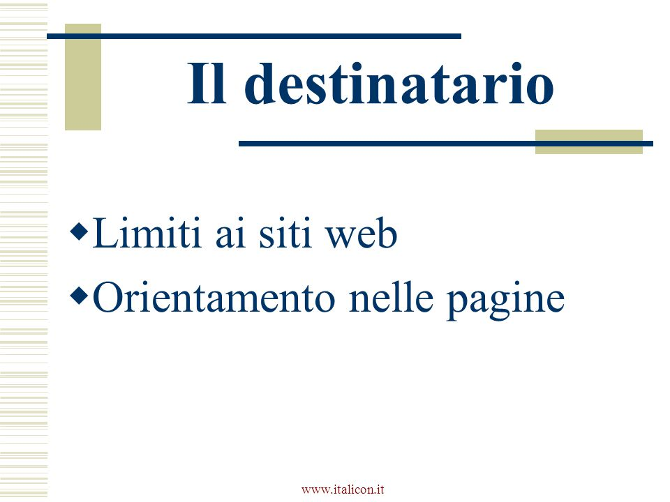 www.italicon.it Il destinatario  Limiti ai siti web  Orientamento nelle pagine