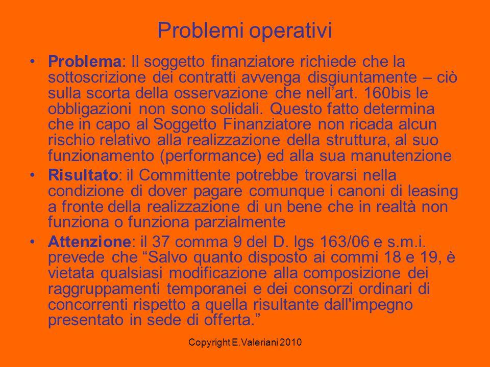 Copyright E.Valeriani 2010 Problemi operativi Problema: Il soggetto finanziatore richiede che la sottoscrizione dei contratti avvenga disgiuntamente – ciò sulla scorta della osservazione che nell'art.