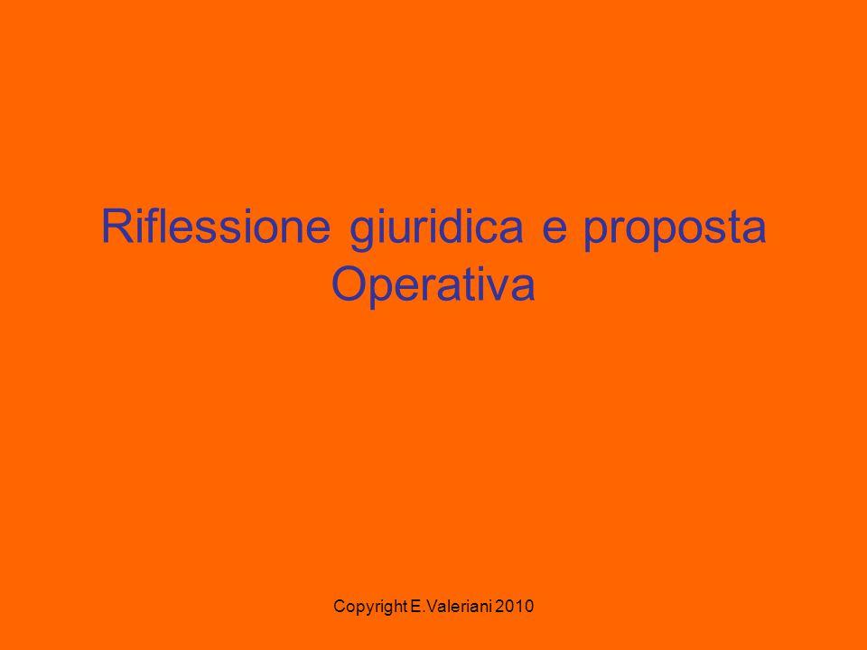 Copyright E.Valeriani 2010 Riflessione giuridica e proposta Operativa