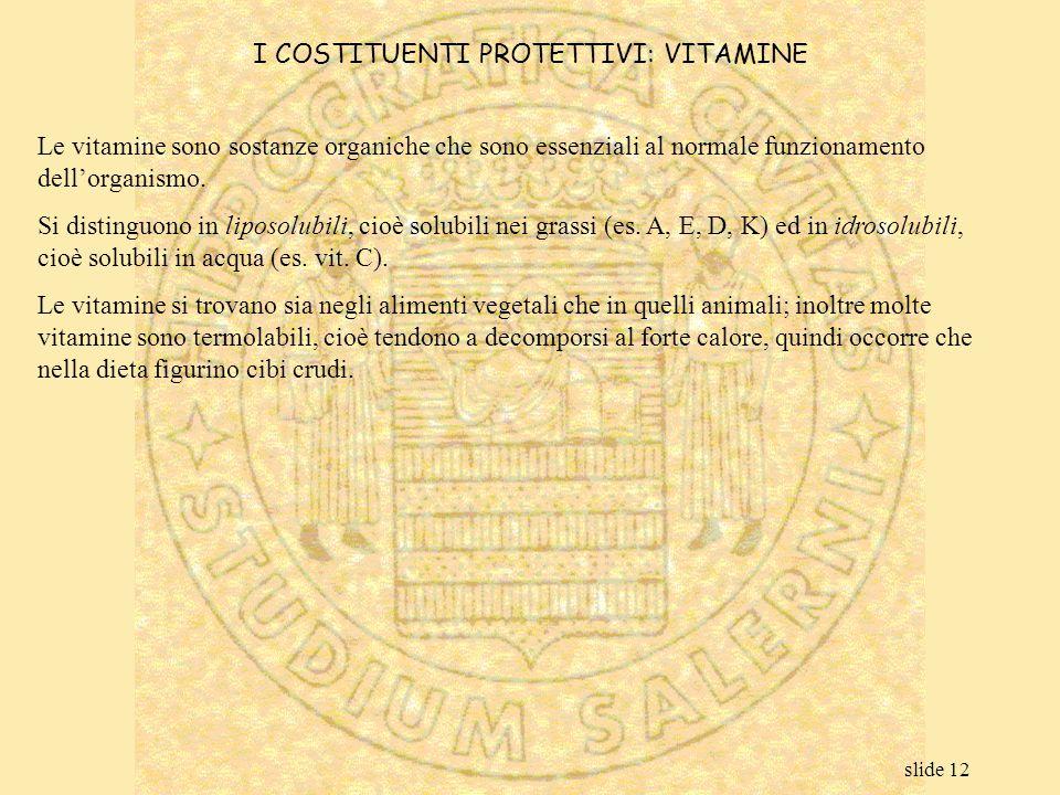 slide 12 Le vitamine sono sostanze organiche che sono essenziali al normale funzionamento dell'organismo. Si distinguono in liposolubili, cioè solubil