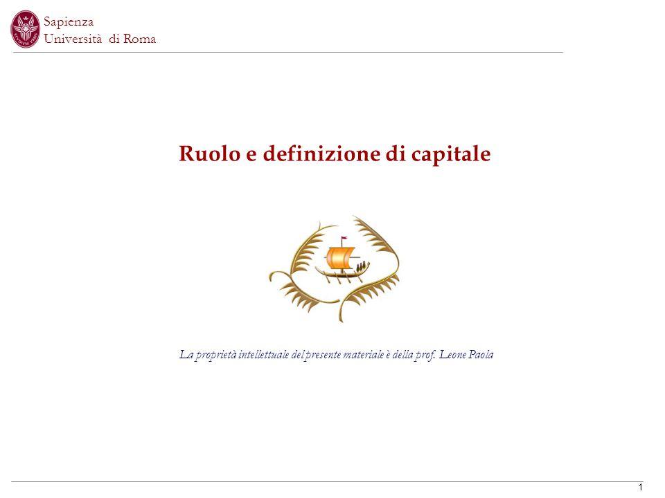1 Ruolo e definizione di capitale Sapienza Università di Roma La proprietà intellettuale del presente materiale è della prof.