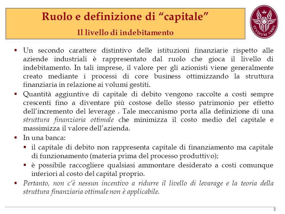 3  Un secondo carattere distintivo delle istituzioni finanziarie rispetto alle aziende industriali è rappresentato dal ruolo che gioca il livello di indebitamento.