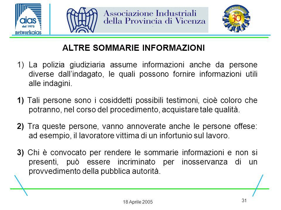 31 18 Aprile 2005 1)La polizia giudiziaria assume informazioni anche da persone diverse dall'indagato, le quali possono fornire informazioni utili alle indagini.
