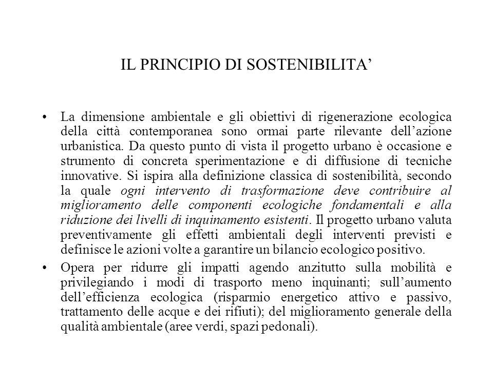 IL PRINCIPIO DI SOSTENIBILITA' La dimensione ambientale e gli obiettivi di rigenerazione ecologica della città contemporanea sono ormai parte rilevante dell'azione urbanistica.