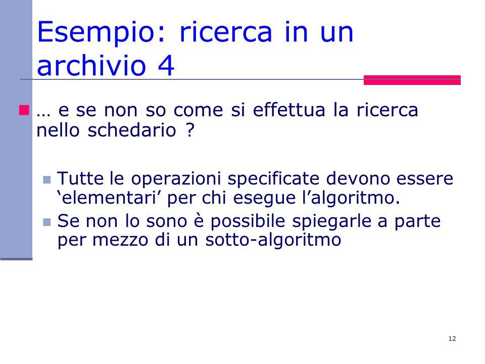 12 Esempio: ricerca in un archivio 4 … e se non so come si effettua la ricerca nello schedario .