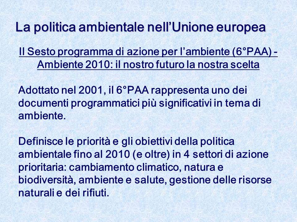 Il Sesto programma di azione per l'ambiente (6°PAA) - Ambiente 2010: il nostro futuro la nostra scelta Adottato nel 2001, il 6°PAA rappresenta uno dei