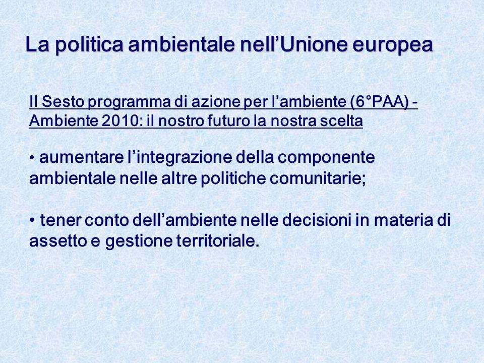 Il Sesto programma di azione per l'ambiente (6°PAA) - Ambiente 2010: il nostro futuro la nostra scelta aumentare l'integrazione della componente ambie