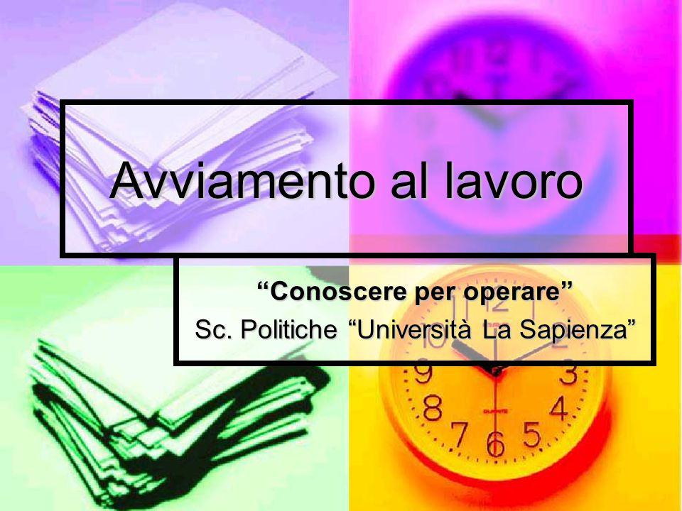 Avviamento al lavoro Conoscere per operare Sc. Politiche Università La Sapienza
