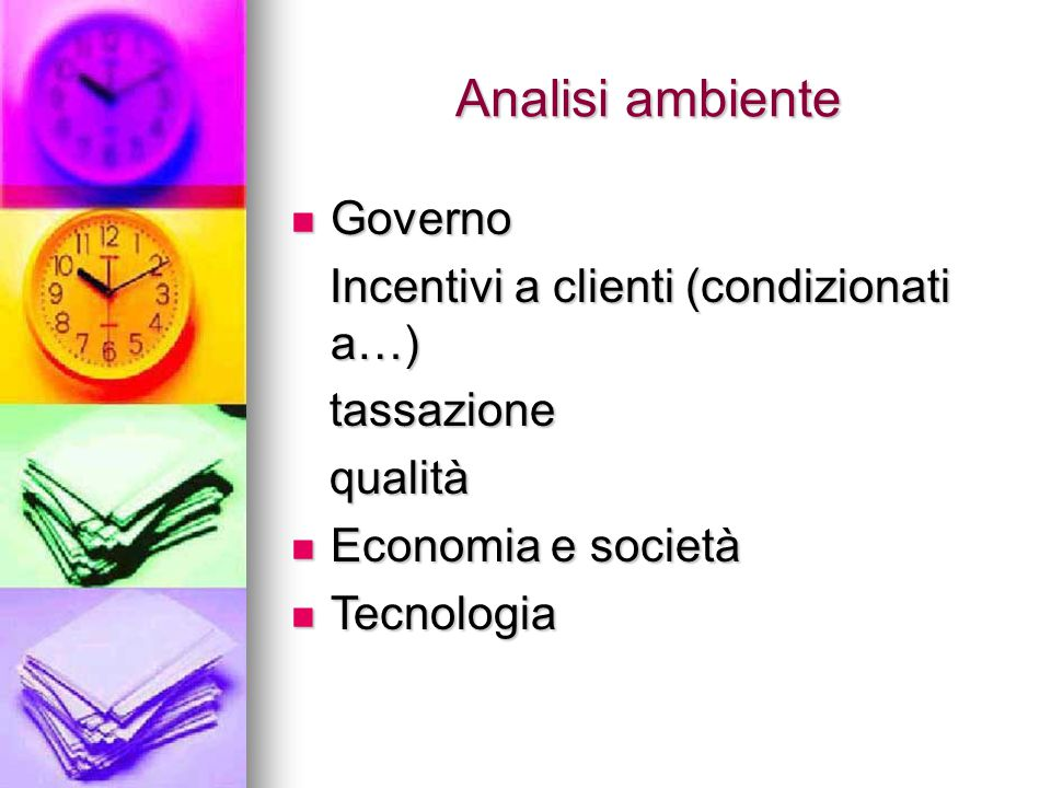 Analisi ambiente Governo Governo Incentivi a clienti (condizionati a…) Incentivi a clienti (condizionati a…) tassazione tassazione qualità qualità Economia e società Economia e società Tecnologia Tecnologia