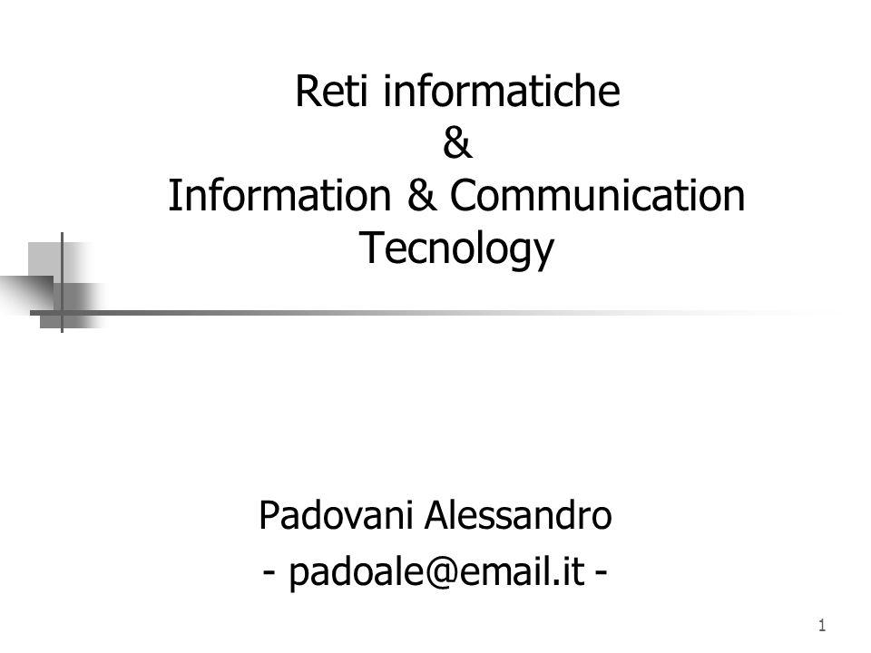 1 Reti informatiche & Information & Communication Tecnology Padovani Alessandro - padoale@email.it -