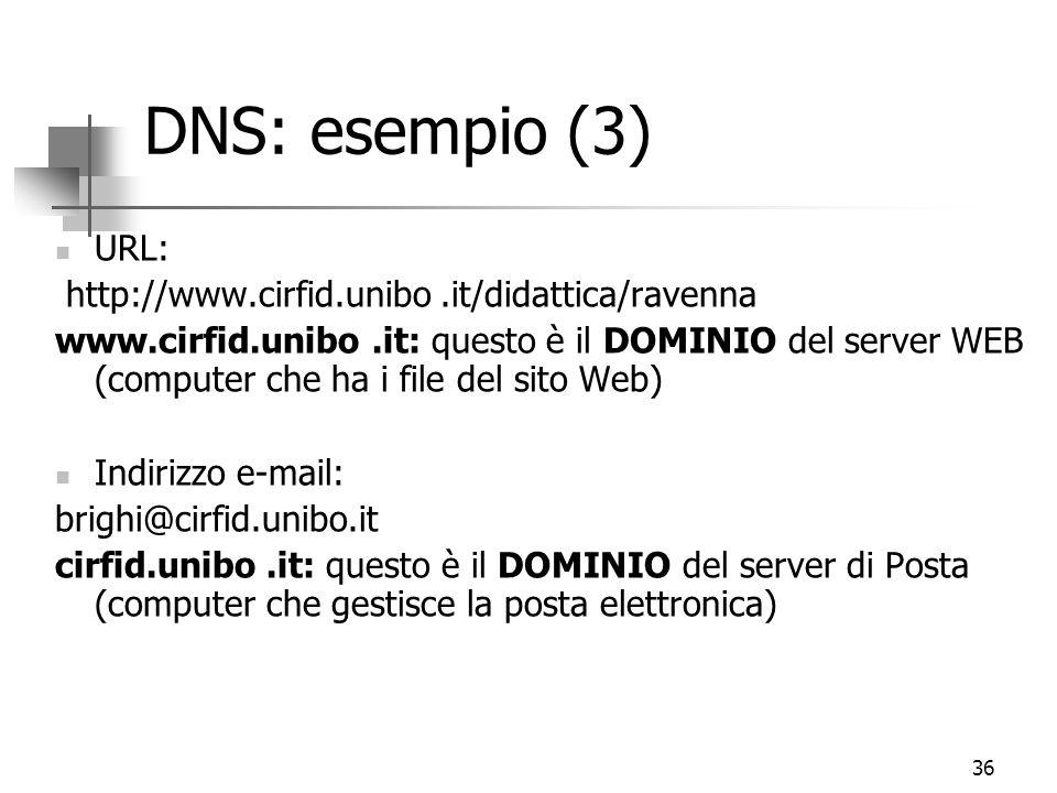 36 DNS: esempio (3) URL: http://www.cirfid.unibo.it/didattica/ravenna www.cirfid.unibo.it: questo è il DOMINIO del server WEB (computer che ha i file del sito Web) Indirizzo e-mail: brighi@cirfid.unibo.it cirfid.unibo.it: questo è il DOMINIO del server di Posta (computer che gestisce la posta elettronica)