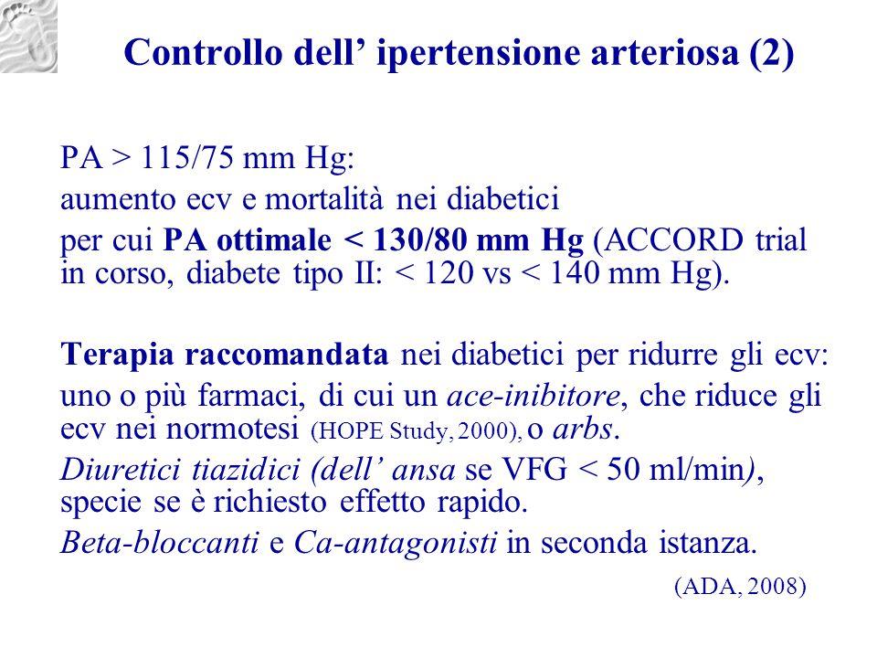 Controllo dell' ipertensione arteriosa (2) PA > 115/75 mm Hg: aumento ecv e mortalità nei diabetici per cui PA ottimale < 130/80 mm Hg (ACCORD trial i