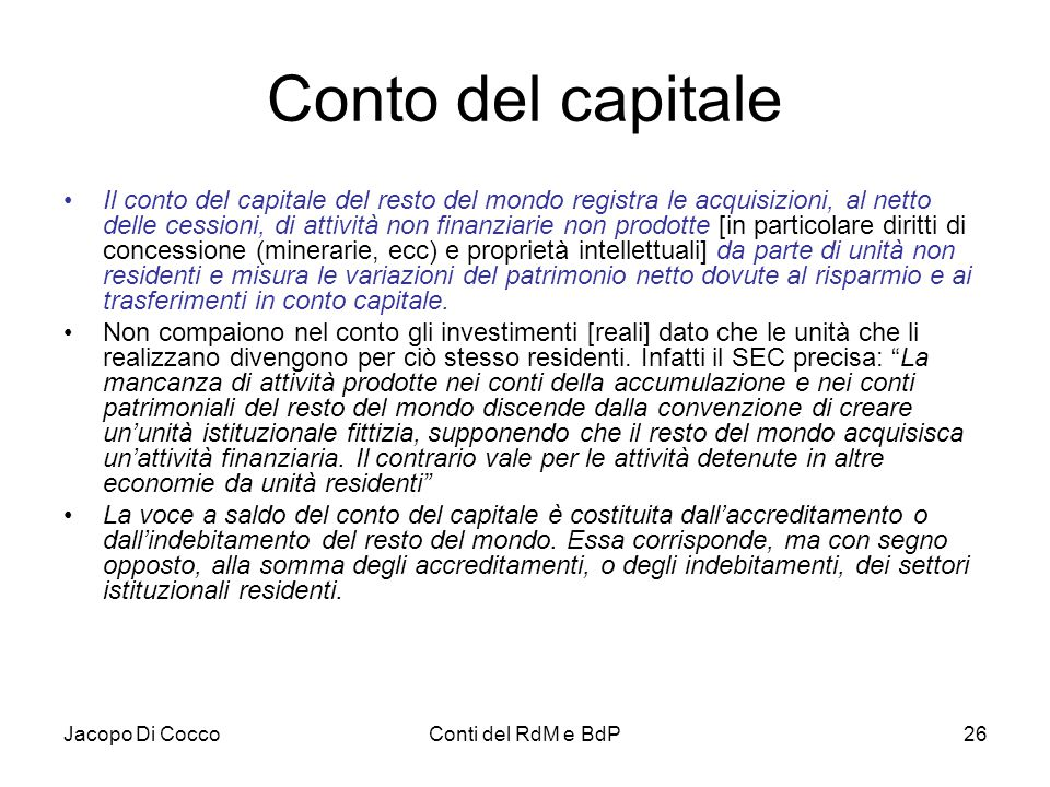 Jacopo Di CoccoConti del RdM e BdP26 Conto del capitale Il conto del capitale del resto del mondo registra le acquisizioni, al netto delle cessioni, d