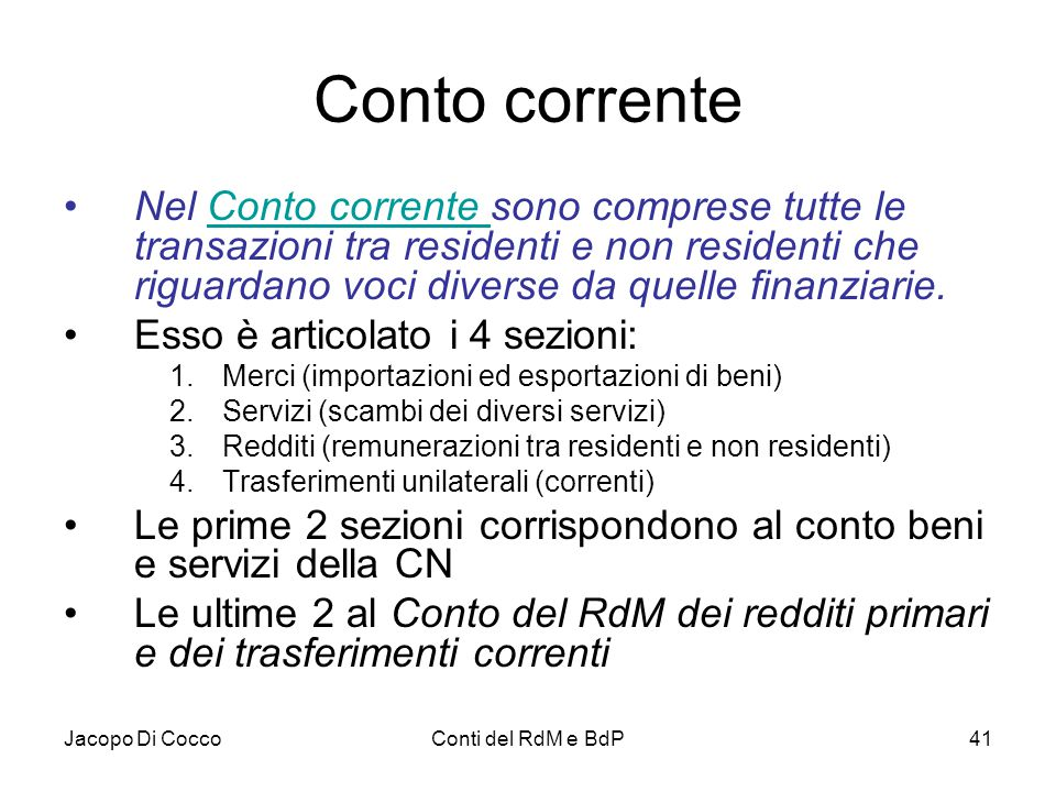 Jacopo Di CoccoConti del RdM e BdP41 Conto corrente Nel Conto corrente sono comprese tutte le transazioni tra residenti e non residenti che riguardano