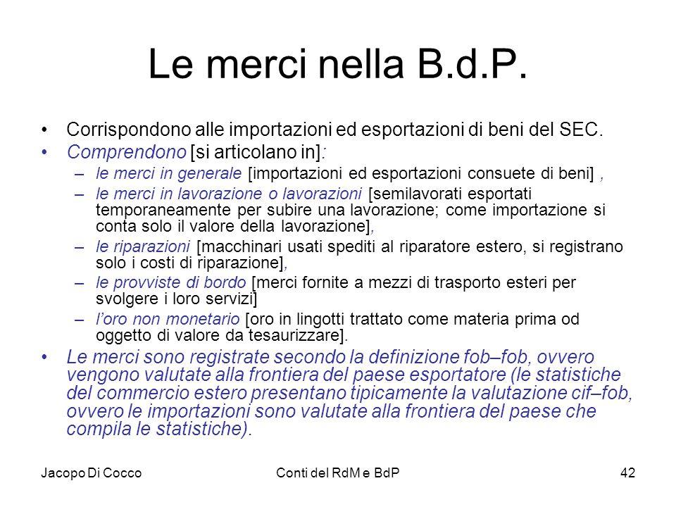 Jacopo Di CoccoConti del RdM e BdP42 Le merci nella B.d.P. Corrispondono alle importazioni ed esportazioni di beni del SEC. Comprendono [si articolano
