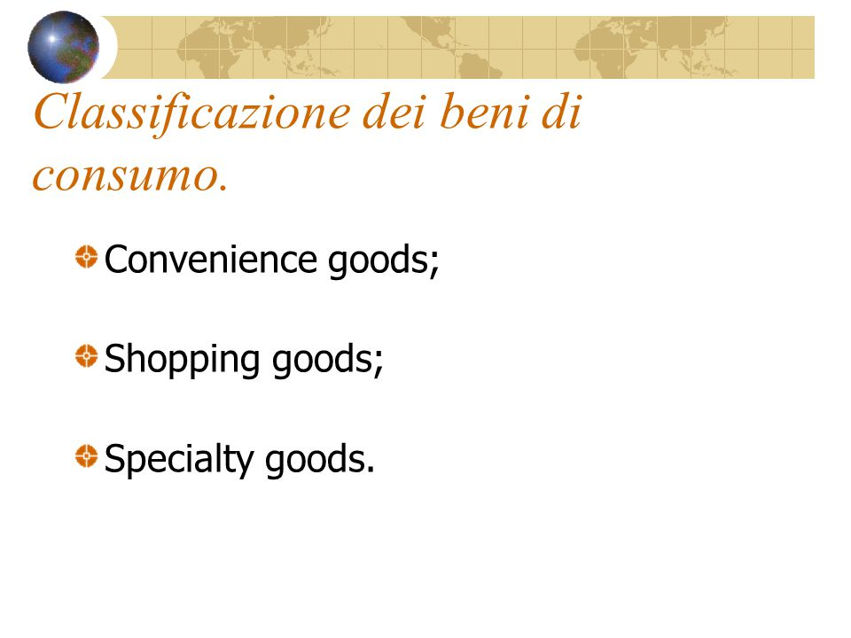 Classificazione dei beni di consumo. Convenience goods; Shopping goods; Specialty goods.