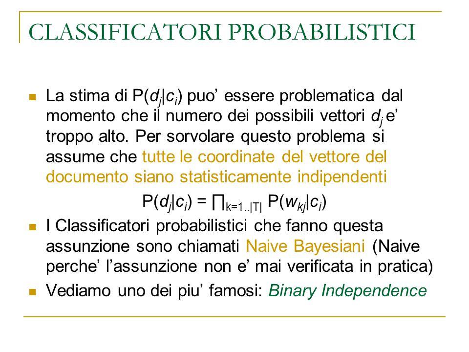 CLASSIFICATORI PROBABILISTICI La stima di P(d j |c i ) puo' essere problematica dal momento che il numero dei possibili vettori d j e' troppo alto. Pe
