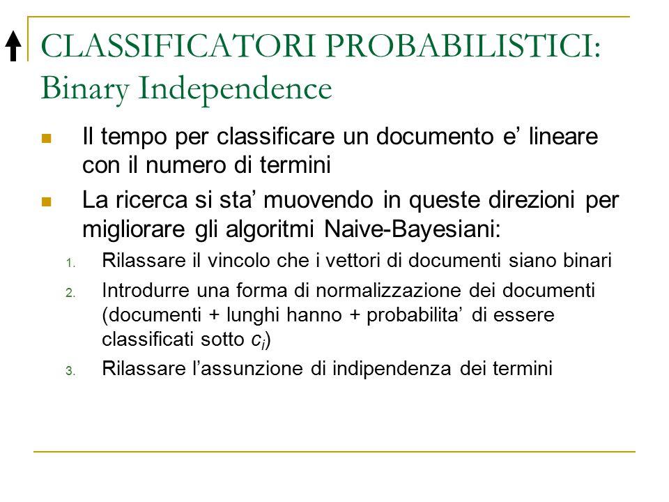 CLASSIFICATORI PROBABILISTICI: Binary Independence Il tempo per classificare un documento e' lineare con il numero di termini La ricerca si sta' muove