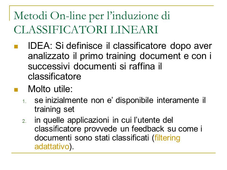 Metodi On-line per l'induzione di CLASSIFICATORI LINEARI IDEA: Si definisce il classificatore dopo aver analizzato il primo training document e con i