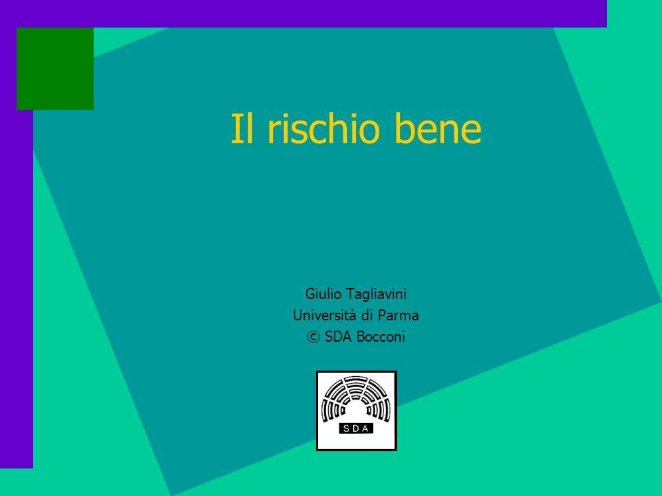Il rischio bene Giulio Tagliavini Università di Parma © SDA Bocconi
