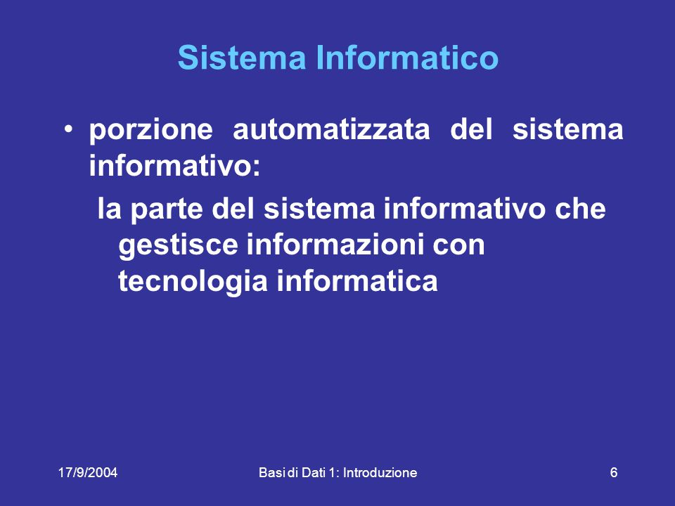 17/9/2004Basi di Dati 1: Introduzione7 Sistema Informatico Sistema azienda Sistema organizzativo Sistema informativo Sistema informatico