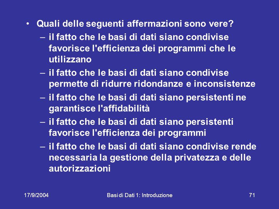 17/9/2004Basi di Dati 1: Introduzione71 Quali delle seguenti affermazioni sono vere.