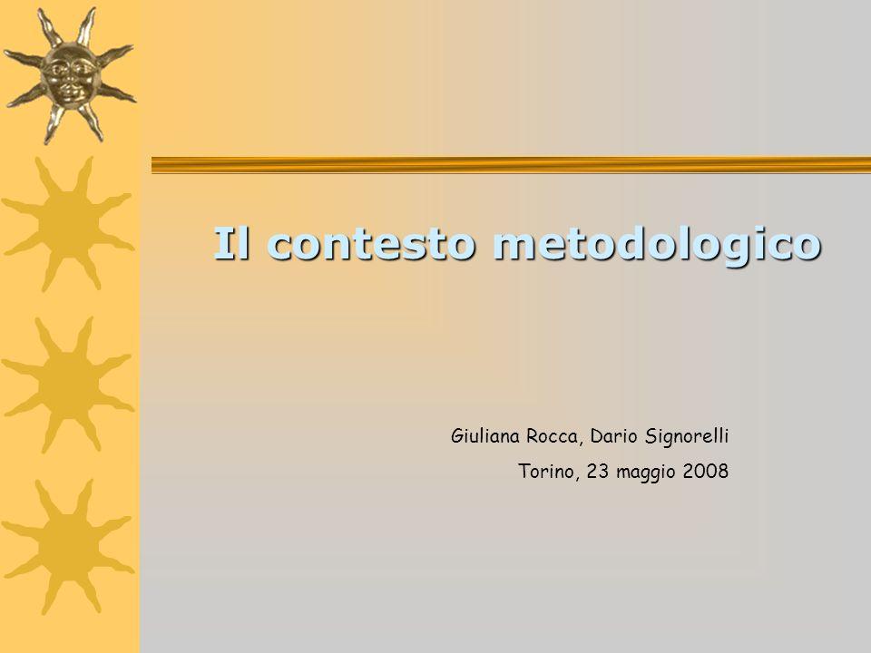 Il contesto metodologico Giuliana Rocca, Dario Signorelli Torino, 23 maggio 2008