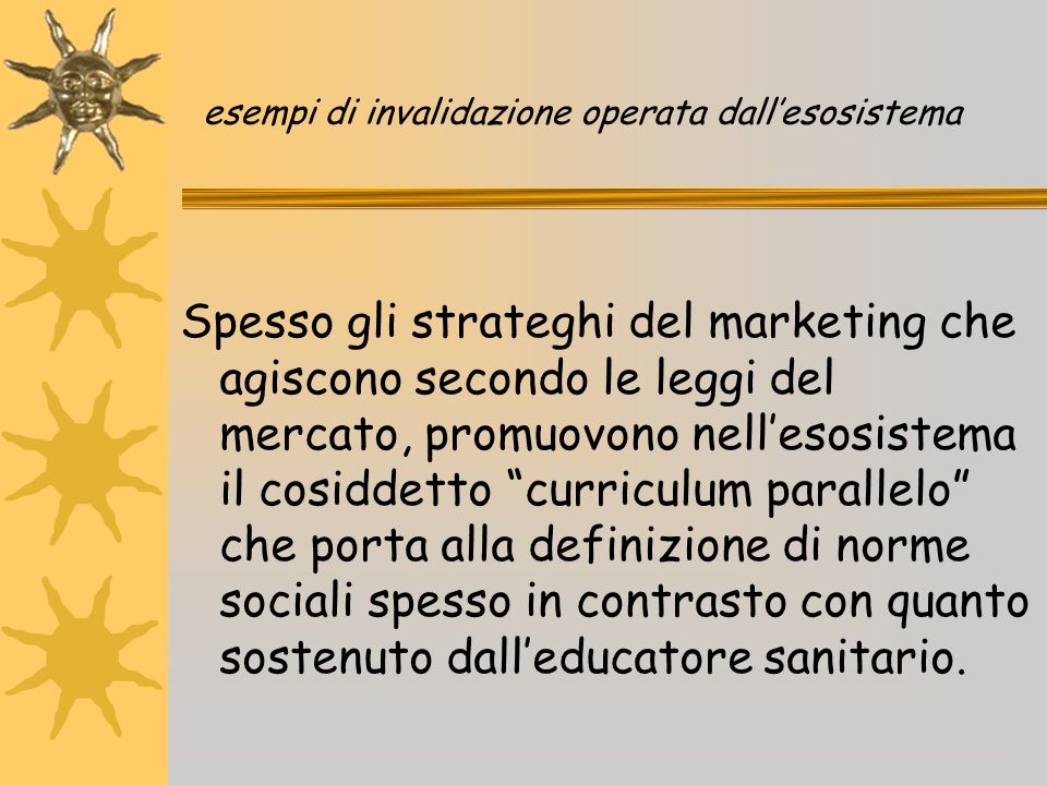 esempi di invalidazione operata dall'esosistema Spesso gli strateghi del marketing che agiscono secondo le leggi del mercato, promuovono nell'esosiste