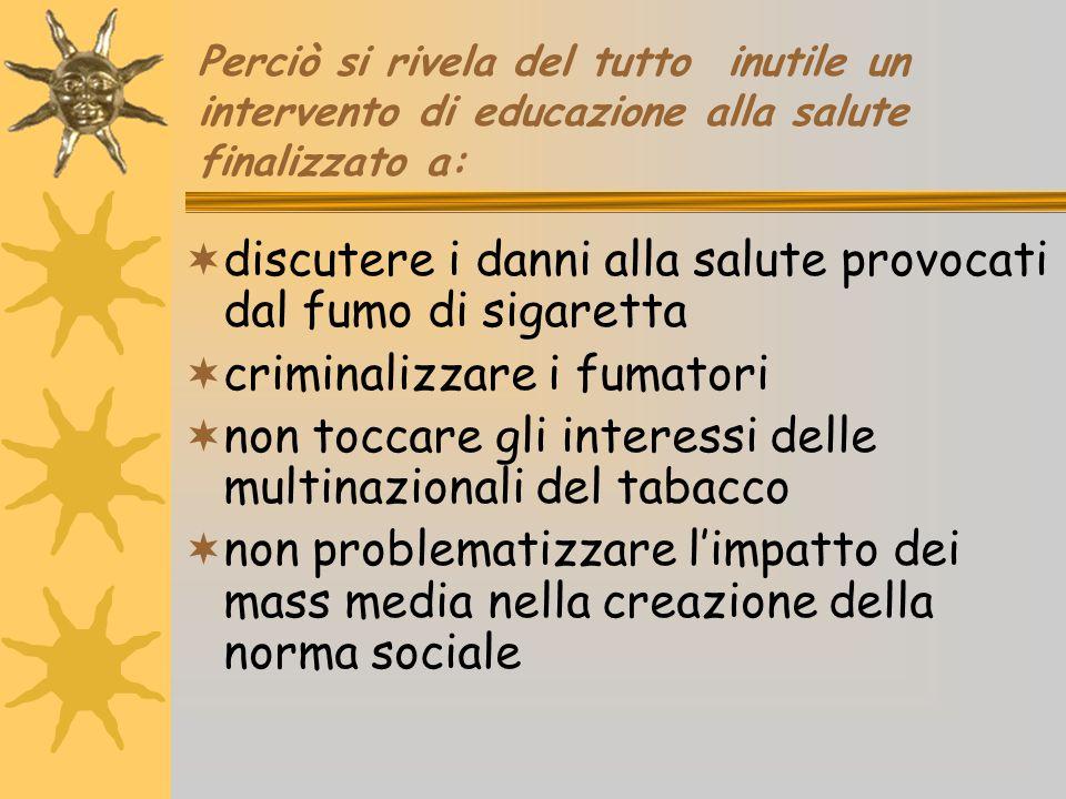 Perciò si rivela del tutto inutile un intervento di educazione alla salute finalizzato a:  discutere i danni alla salute provocati dal fumo di sigare