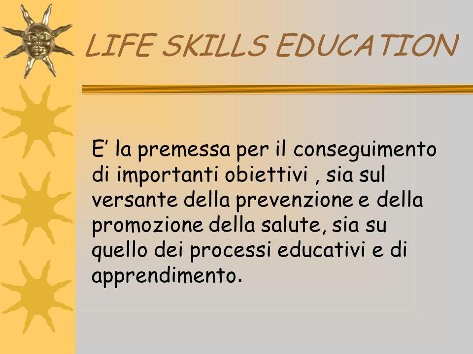 LIFE SKILLS EDUCATION E' la premessa per il conseguimento di importanti obiettivi, sia sul versante della prevenzione e della promozione della salute,