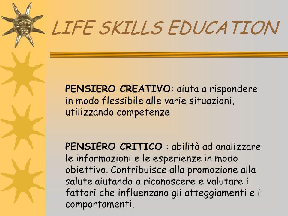 LIFE SKILLS EDUCATION PENSIERO CREATIVO: aiuta a rispondere in modo flessibile alle varie situazioni, utilizzando competenze PENSIERO CRITICO : abilit