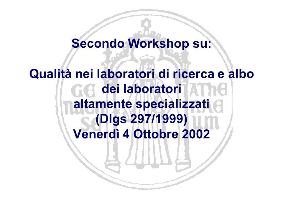 Secondo Workshop su: Qualità nei laboratori di ricerca e albo dei laboratori altamente specializzati (Dlgs 297/1999) Venerdì 4 Ottobre 2002