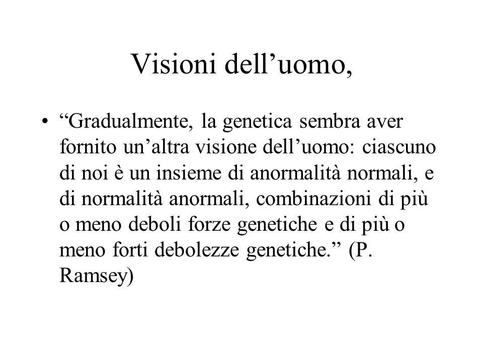 """Visioni dell'uomo, """"Gradualmente, la genetica sembra aver fornito un'altra visione dell'uomo: ciascuno di noi è un insieme di anormalità normali, e di"""