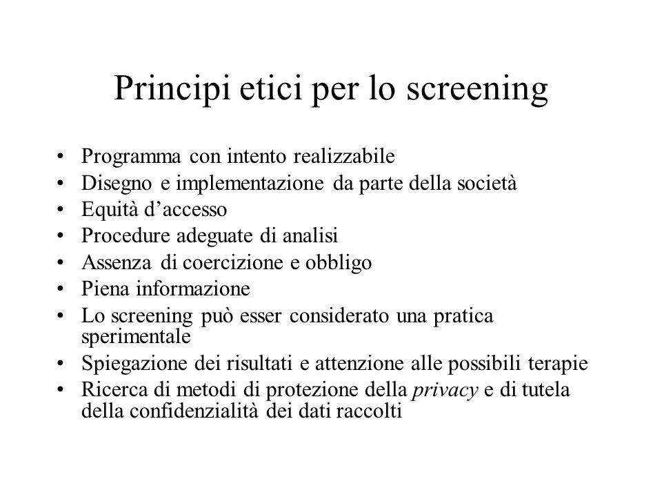 Principi etici per lo screening Programma con intento realizzabile Disegno e implementazione da parte della società Equità d'accesso Procedure adeguat