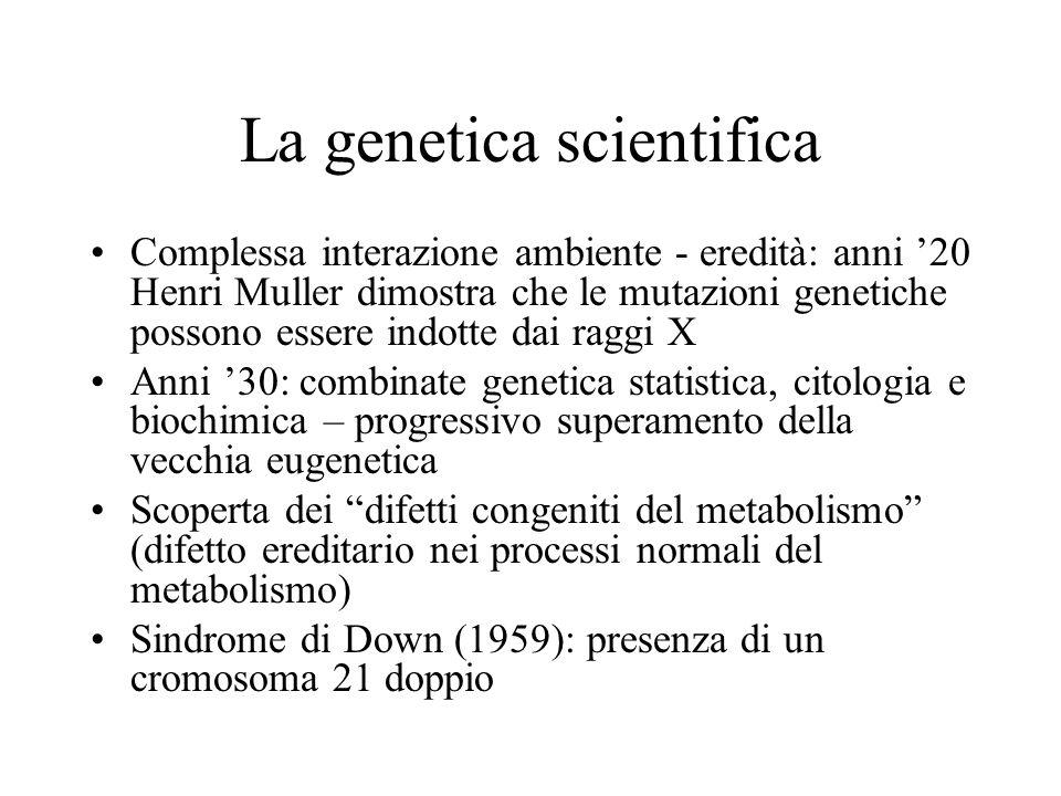 La genetica scientifica Complessa interazione ambiente - eredità: anni '20 Henri Muller dimostra che le mutazioni genetiche possono essere indotte dai