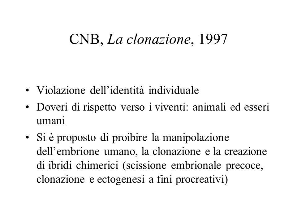 CNB, La clonazione, 1997 Violazione dell'identità individuale Doveri di rispetto verso i viventi: animali ed esseri umani Si è proposto di proibire la